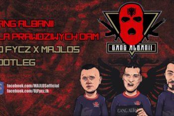 Gang Albanii - Dla Prawdziwych Dam (DJ FYCZ & MAJLOS Bootleg 2018)